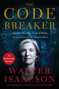 The-code-breaker-:-Jennifer-Doudna,-gene-editing,-and-the-future-of-the-human-race-/-Walter-Isaacson.