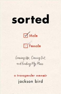 Sorted : growing up, coming out, and finding my place : a transgender memoir