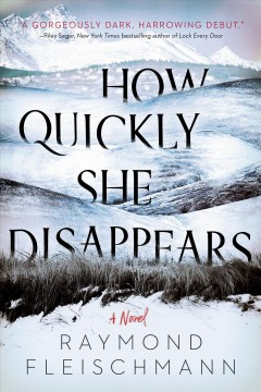 How-quickly-she-disappears-:-a-novel-/-Raymond-Fleischmann.