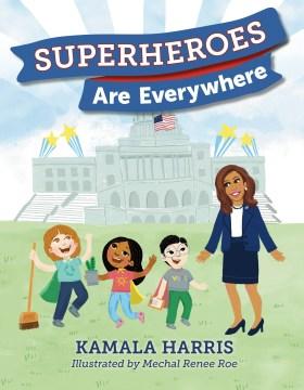 Superheroes-are-everywhere-/-Kamala-Harris-;-illustrated-by-Mechal-Renee-Roe.