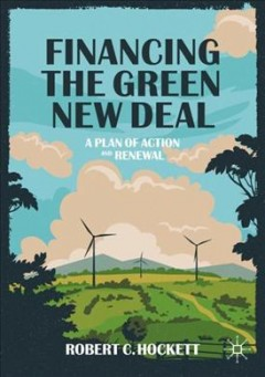 Financing-the-Green-New-Deal-:-a-plan-of-action-and-renewal-/-Robert-C.-Hockett.