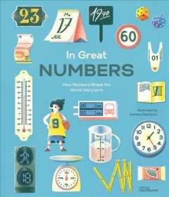 In-great-numbers-:-how-numbers-shape-the-world-we-live-in-/-illustrated-by-Daniela--Olejníková-;-written-by-Isabel-Thomas,-Ro