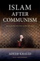 Islam after communism : religion and politics in Central Asia.