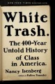 White trash. [electronic resource] : The 400-Year Untold History of Class in America.