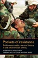 Pockets of resistance: British news media, war and theory in the 2003 invasion of Iraq.
