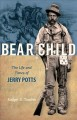 Bear Child. [electronic resource] : the life and times of Jerry Potts.