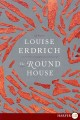 The round house : [electronic resource] a novel.