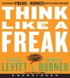 Think like a freak : the authors of Freakonomics offer to retrain your brain.