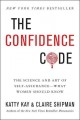 Kay, Katty, and Claire Shipman The Confidence Code for Girls: Taking Risks, Messing Up, and Becoming Your Amazingly Imperfect, Totally Powerful Self
