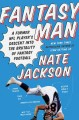 Fantasy Man. [electronic resource] : A Former NFL Player's Descent Into the Brutality of Fantasy Footbal.