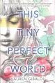 GIBALDI, Lauren. This Tiny Perfect World