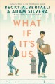 What If It's Us. [electronic resource]