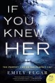 If you knew her : a novel.