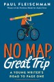 No Map, Great Trip. [electronic resource] : A Young Writer's Road to Page On.