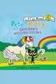 Pete the Kitty and the Unicorn's Missing Colors. [electronic resource] :