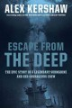 Escape from the deep. the epic story of a legendary submarine and her courageous crew