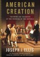 American creation : triumphs and tragedies at the founding of the Republic.