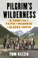 Pilgrim's wilderness. [electronic resource] : a true story of faith and madness on the Alaska Frontier.