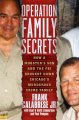Operation family secrets. [electronic resource] : How a Mobster's Son and the FBI Brought Down Chicago's Murderous Crime Family.