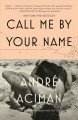 Call Me by Your Name. [electronic resource] : A Nove.