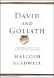 David and Goliath. [compact disc] : underdogs, misfits, and the art of battling giants.
