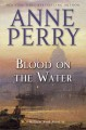 Blood on the water : a William Monk novel.