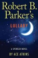Robert B. Parker's lullaby. a Spenser novel.