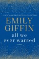 All we ever wanted : a novel.