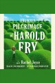 The unlikely pilgrimage of harold fry. [electronic resource] : Harold Fry Series, Book 1.