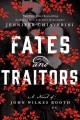 Fates and traitors. a novel of John Wilkes Booth.