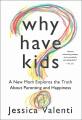 Valenti, Jessica: WHY HAVE KIDS?