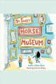 Dr. Seuss's Horse Museum. [electronic resource]