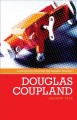 Douglas Coupland : everywhere is anywhere is anything is everything.