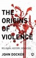 The Origins of Violence. [electronic resource]: Religion, History and Genocide.