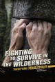 Knife and axe skills for wilderness survival : how to survive in the woods with a knife, an axe,... and your wits.
