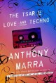 The Tsar of Love and Techno . New York. Hogarth. 2015. 332 pages. Anthony Marra