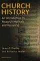 Church history. [electronic resource] : an introduction to research methods and resources / James E. Bradley & Richard A. Muller.