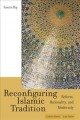 Reconfiguring Islamic tradition. [electronic resource] : reform, rationality, and modernity.