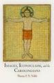 Images, Iconoclasm, and the Carolingians. [electronic resource]