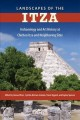 Landscapes of the Itza : Archaeology and Art History at Chichen Itza and Neighboring Sites