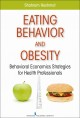 Eating behavior and obesity. [electronic resource] : behavioral economics strategies for health professionals.