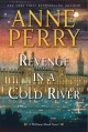 Revenge in a cold river : a William Monk novel.