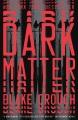 Dark Matter. [electronic resource] : A Nove.