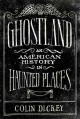 Dickey, Colin. Ghostland: An American History in Haunted Places