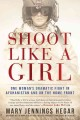 Shoot like a girl. one woman's dramatic fight in Afghanistan and on the home front.