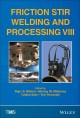 Friction stir welding and processing VIII : proceedings of a symposium sponsored by the Shaping and Forming Committee of the Materials Processing & Manufacturing Division of TMS (The Minerals, Metals & Materials Society) held during TMS 2015, 144th Annual Meeting & Exhibition, March 15-19, 2015, Walt Disney World, Orlando, Florida, USA.