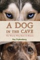 A Dog in the Cave. [electronic resource] : The Wolves Who Made Us Huma.
