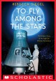 To Fly Among the Stars. [electronic resource] : A True Story of the Women and Men Who Tested to Become America's First Astronaut.