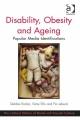 Disability, Obesity and Ageing: Popular Media Identifications Debbie Rodan Katie Ellis Pia Lebeck