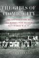 The girls of Atomic City : the untold story of the women who helped win World War II.